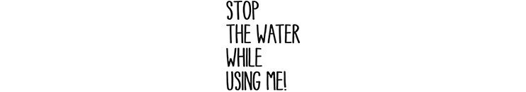 Stop the water while using me transparent marka